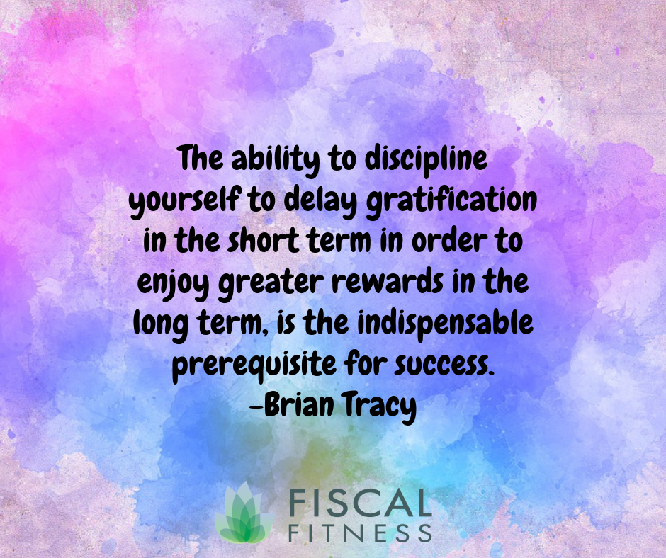 10 Quotes About Delayed Gratification Fiscal Fitness Phoenix
