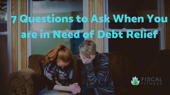 7 Questions to Ask When You are in Need of Debt Relief